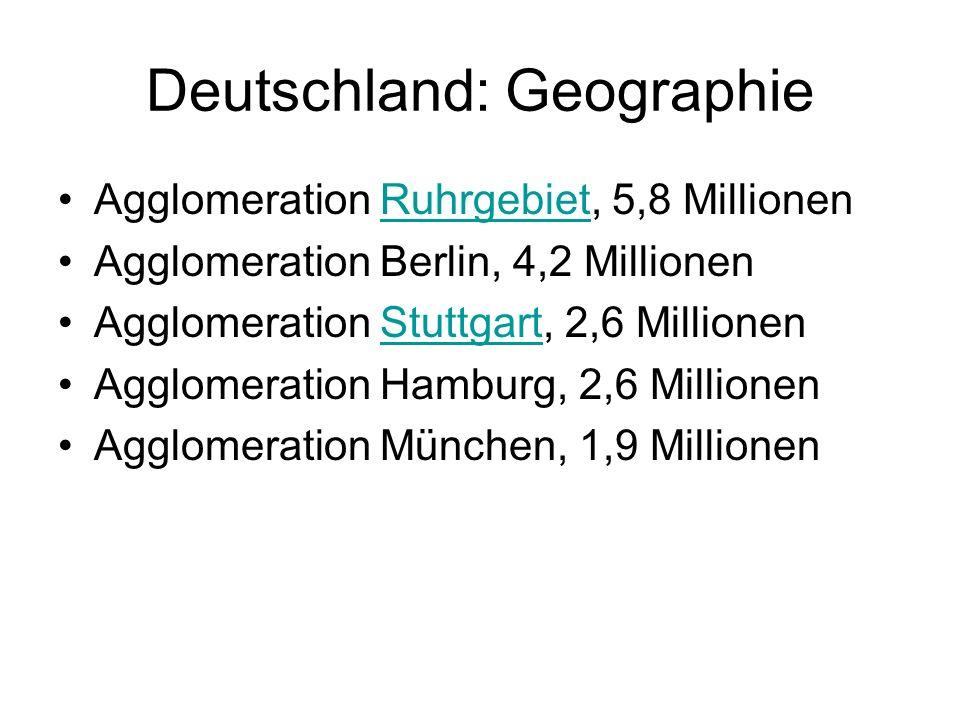 Deutschland: Geographie Agglomeration Ruhrgebiet, 5,8 MillionenRuhrgebiet Agglomeration Berlin, 4,2 Millionen Agglomeration Stuttgart, 2,6 MillionenSt