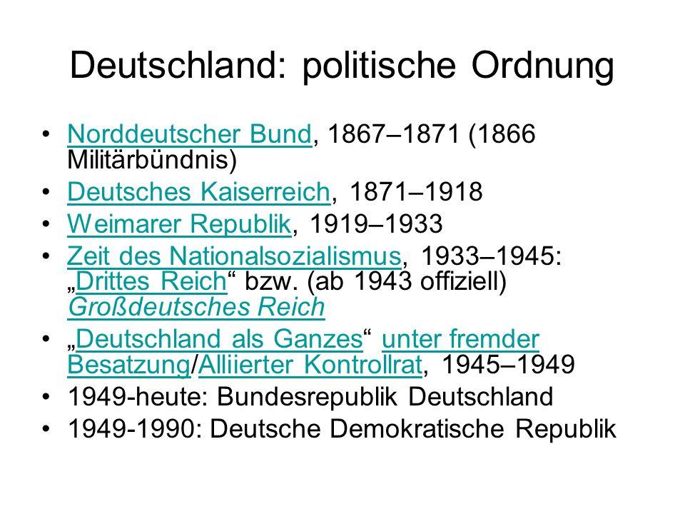 Deutschland: politische Ordnung Norddeutscher Bund, 1867–1871 (1866 Militärbündnis)Norddeutscher Bund Deutsches Kaiserreich, 1871–1918Deutsches Kaiser