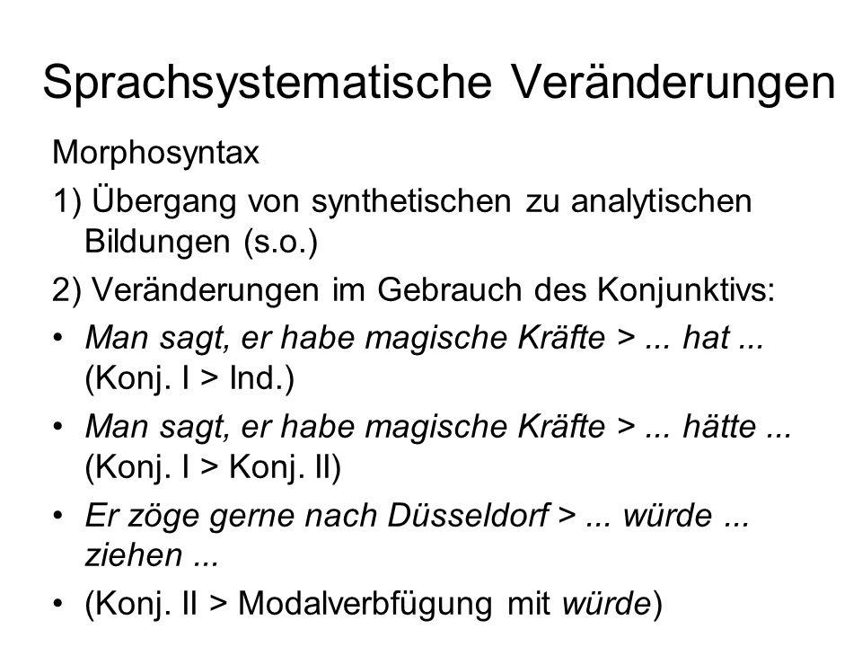Sprachsystematische Veränderungen Morphosyntax 1) Übergang von synthetischen zu analytischen Bildungen (s.o.) 2) Veränderungen im Gebrauch des Konjunk