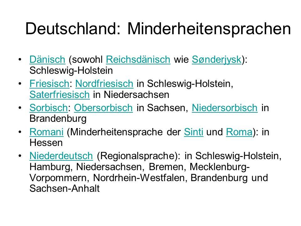 Deutschland: Minderheitensprachen Dänisch (sowohl Reichsdänisch wie Sønderjysk): Schleswig-HolsteinDänischReichsdänischSønderjysk Friesisch: Nordfries