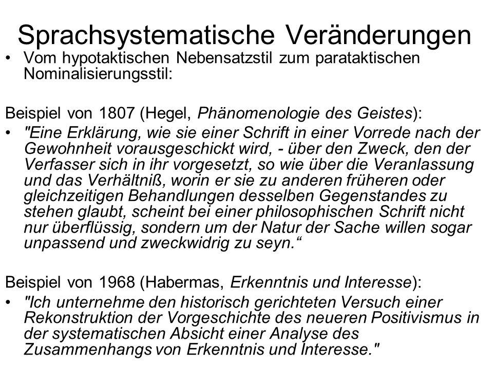 Sprachsystematische Veränderungen Rückgang des Anteils von Satzgefügen: - in Zeitungen: 1850: 44 % > 1982: 29 % - in Fachtexten: 1850: 76 % > 1900: 57 % > 1960: 36 % Rückgang von Attributerweiterungen: zu dem auf den 20.