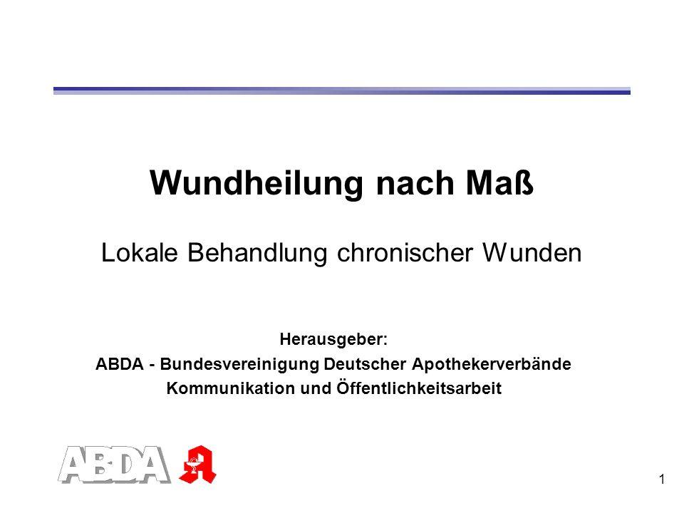 1 Wundheilung nach Maß Lokale Behandlung chronischer Wunden Herausgeber: ABDA - Bundesvereinigung Deutscher Apothekerverbände Kommunikation und Öffent