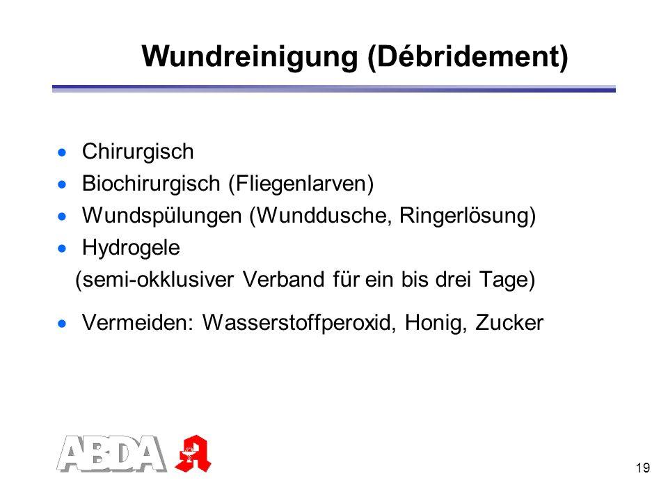 19 Wundreinigung (Débridement) Chirurgisch Biochirurgisch (Fliegenlarven) Wundspülungen (Wunddusche, Ringerlösung) Hydrogele (semi-okklusiver Verband