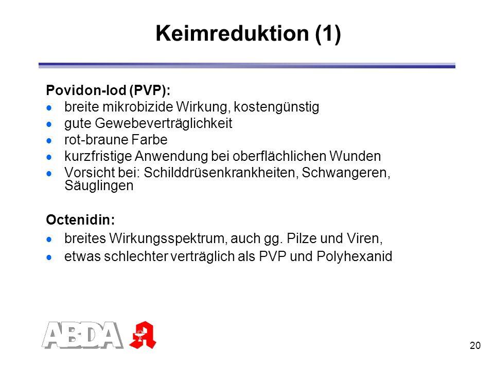 20 Keimreduktion (1) Povidon-Iod (PVP): breite mikrobizide Wirkung, kostengünstig gute Gewebeverträglichkeit rot-braune Farbe kurzfristige Anwendung b