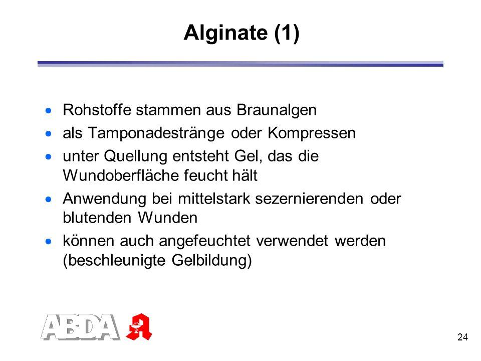 24 Alginate (1) Rohstoffe stammen aus Braunalgen als Tamponadestränge oder Kompressen unter Quellung entsteht Gel, das die Wundoberfläche feucht hält