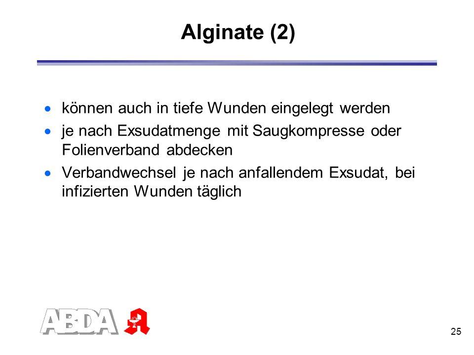 25 Alginate (2) können auch in tiefe Wunden eingelegt werden je nach Exsudatmenge mit Saugkompresse oder Folienverband abdecken Verbandwechsel je nach
