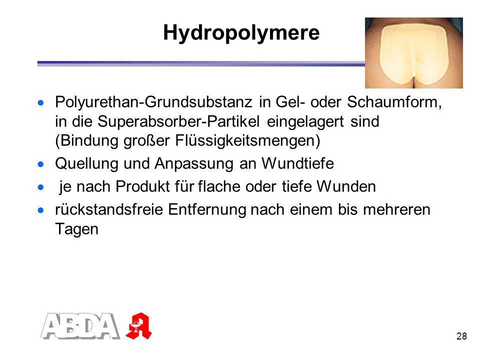 28 Hydropolymere Polyurethan-Grundsubstanz in Gel- oder Schaumform, in die Superabsorber-Partikel eingelagert sind (Bindung großer Flüssigkeitsmengen)