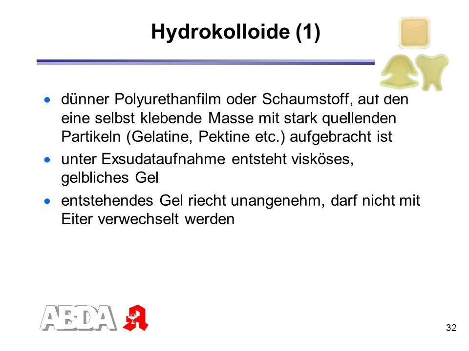 32 Hydrokolloide (1) dünner Polyurethanfilm oder Schaumstoff, auf den eine selbst klebende Masse mit stark quellenden Partikeln (Gelatine, Pektine etc
