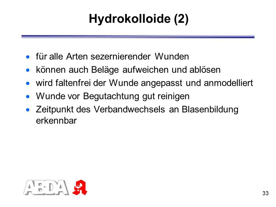 33 Hydrokolloide (2) für alle Arten sezernierender Wunden können auch Beläge aufweichen und ablösen wird faltenfrei der Wunde angepasst und anmodellie