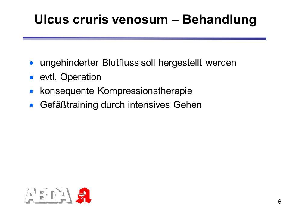 6 Ulcus cruris venosum – Behandlung ungehinderter Blutfluss soll hergestellt werden evtl. Operation konsequente Kompressionstherapie Gefäßtraining dur