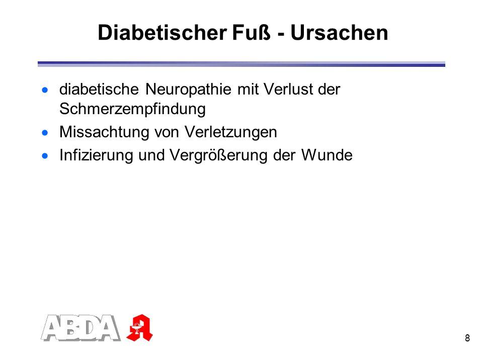 8 Diabetischer Fuß - Ursachen diabetische Neuropathie mit Verlust der Schmerzempfindung Missachtung von Verletzungen Infizierung und Vergrößerung der