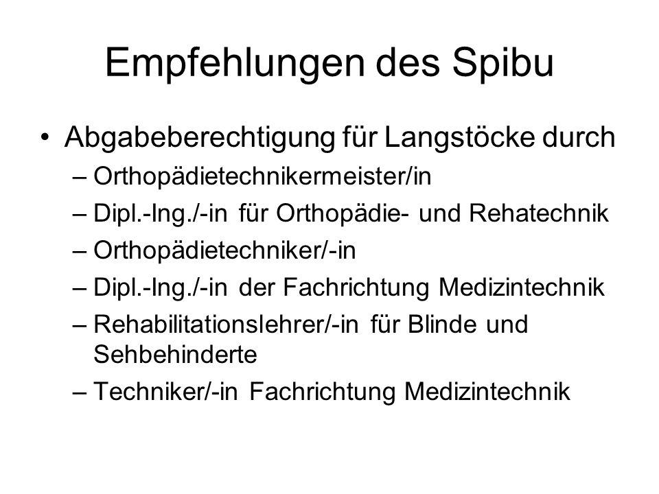 Empfehlungen des Spibu Abgabeberechtigung für Langstöcke durch –Orthopädietechnikermeister/in –Dipl.-Ing./-in für Orthopädie- und Rehatechnik –Orthopä