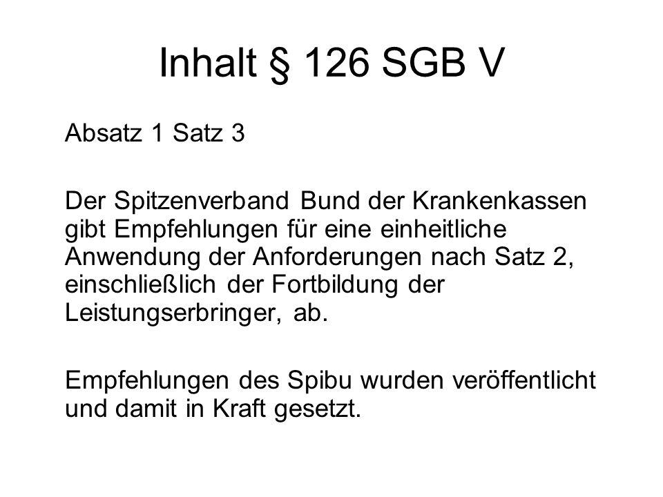 Inhalt § 126 SGB V Absatz 1 Satz 3 Der Spitzenverband Bund der Krankenkassen gibt Empfehlungen für eine einheitliche Anwendung der Anforderungen nach Satz 2, einschließlich der Fortbildung der Leistungserbringer, ab.