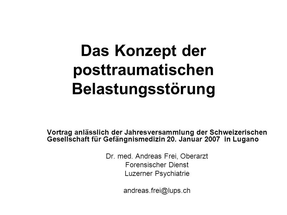 Das Konzept der posttraumatischen Belastungsstörung Vortrag anlässlich der Jahresversammlung der Schweizerischen Gesellschaft für Gefängnismedizin 20.