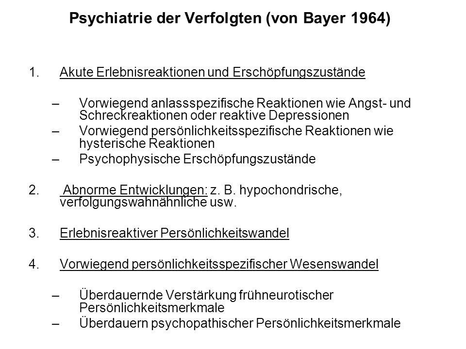 Psychiatrie der Verfolgten (von Bayer 1964) 1.Akute Erlebnisreaktionen und Erschöpfungszustände –Vorwiegend anlassspezifische Reaktionen wie Angst und