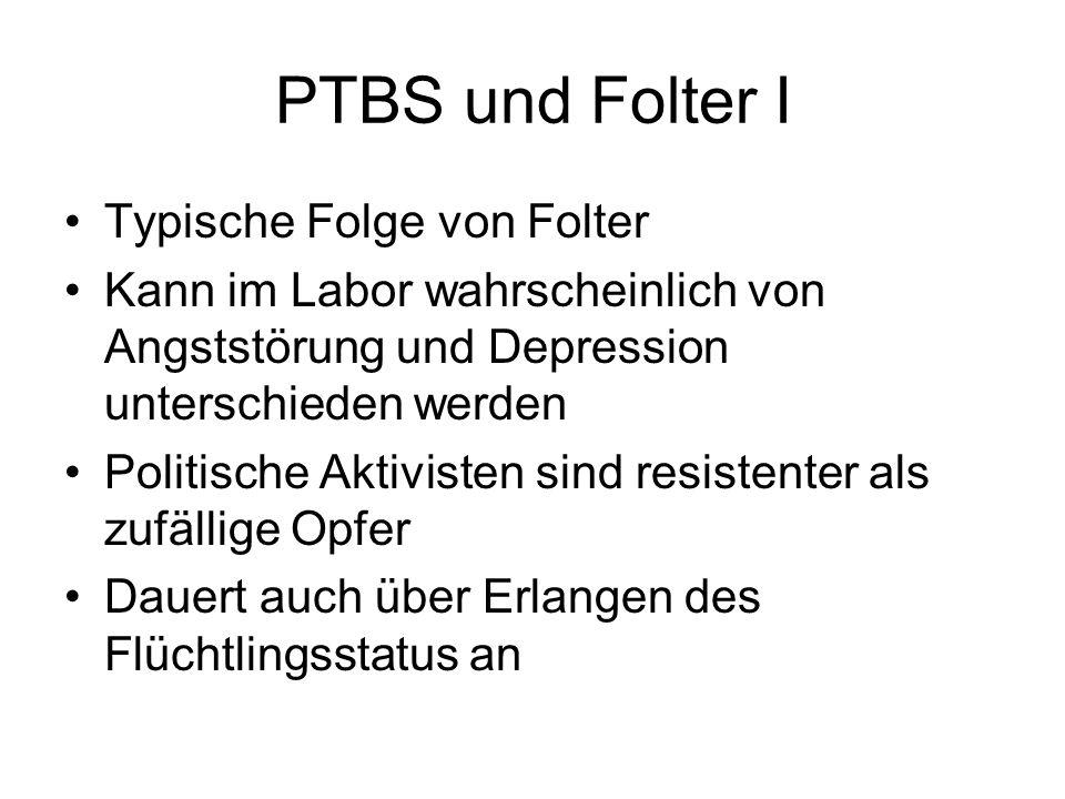 PTBS und Folter I Typische Folge von Folter Kann im Labor wahrscheinlich von Angststörung und Depression unterschieden werden Politische Aktivisten si