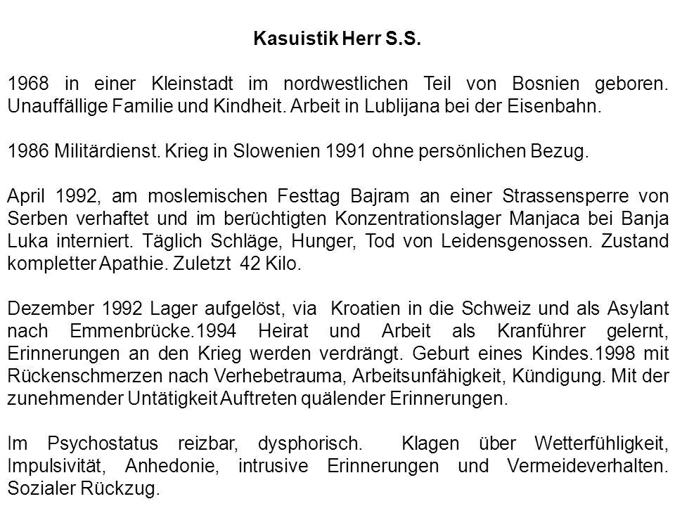 Kasuistik Herr S.S. 1968 in einer Kleinstadt im nordwestlichen Teil von Bosnien geboren. Unauffällige Familie und Kindheit. Arbeit in Lublijana bei de