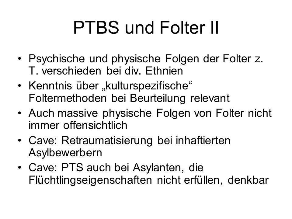 PTBS und Folter II Psychische und physische Folgen der Folter z. T. verschieden bei div. Ethnien Kenntnis über kulturspezifische Foltermethoden bei Be