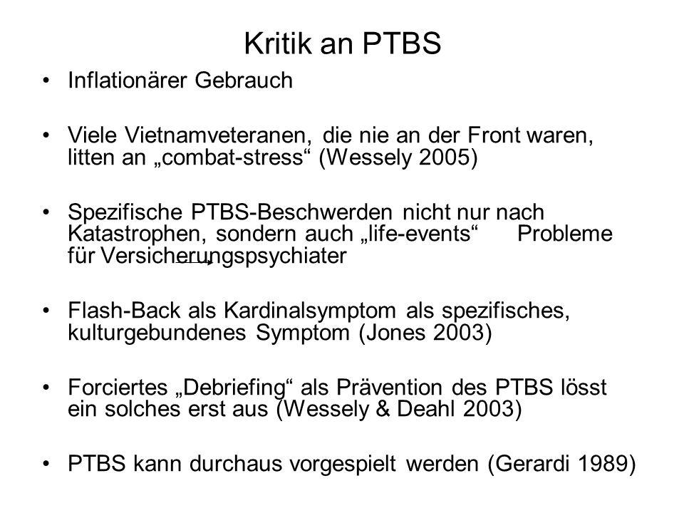 Kritik an PTBS Inflationärer Gebrauch Viele Vietnamveteranen, die nie an der Front waren, litten an combat-stress (Wessely 2005) Spezifische PTBS-Besc