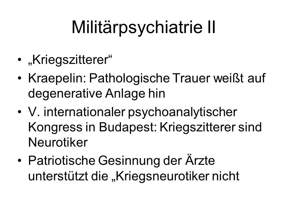 Militärpsychiatrie II Kriegszitterer Kraepelin: Pathologische Trauer weißt auf degenerative Anlage hin V. internationaler psychoanalytischer Kongress
