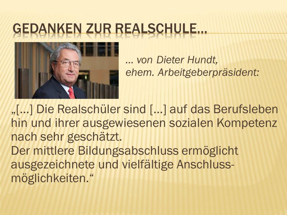 … von Dieter Hundt, ehem. Arbeitgeberpräsident: […] Die Realschüler sind […] auf das Berufsleben hin und ihrer ausgewiesenen sozialen Kompetenz nach s