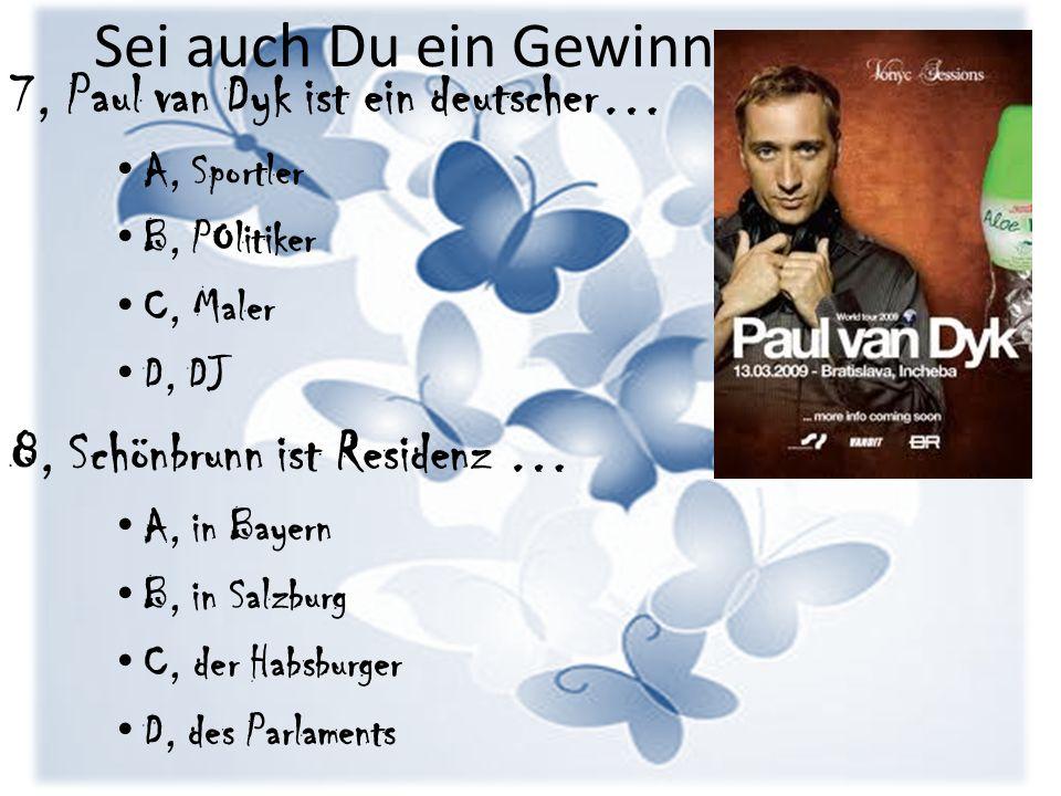 Sei auch Du ein Gewinner 7, Paul van Dyk ist ein deutscher… A, Sportler B, POlitiker C, Maler D, DJ 8, Schönbrunn ist Residenz … A, in Bayern B, in Sa