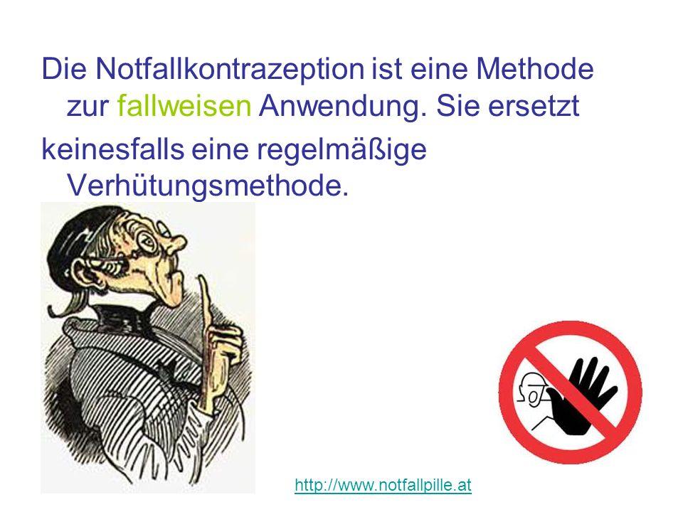 Die Notfallkontrazeption ist eine Methode zur fallweisen Anwendung. Sie ersetzt keinesfalls eine regelmäßige Verhütungsmethode. http://www.notfallpill