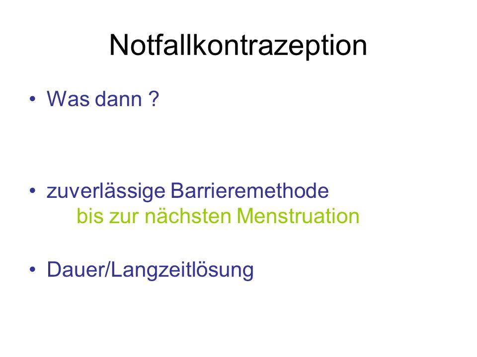 Notfallkontrazeption Was dann ? zuverlässige Barrieremethode bis zur nächsten Menstruation Dauer/Langzeitlösung