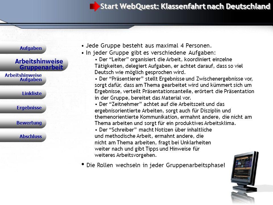 WebQuest: Klassenfahrt nach Deutschland Arbeitshinweise Gruppenarbeit Aufgaben Jede Gruppe besteht aus maximal 4 Personen.