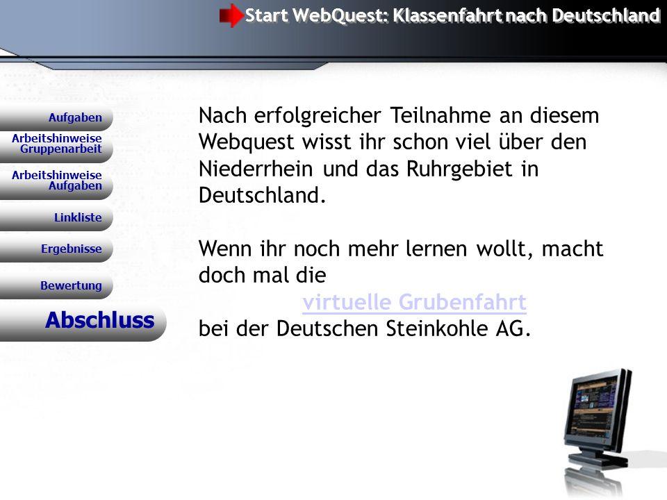 Abschluss Nach erfolgreicher Teilnahme an diesem Webquest wisst ihr schon viel über den Niederrhein und das Ruhrgebiet in Deutschland.