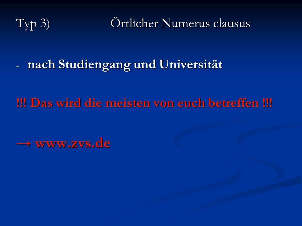 Typ 3) Örtlicher Numerus clausus - nach Studiengang und Universität !!! Das wird die meisten von euch betreffen !!! www.zvs.de www.zvs.de