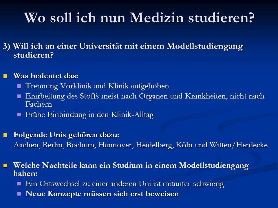 3) Will ich an einer Universität mit einem Modellstudiengang studieren? Was bedeutet das: Was bedeutet das: Trennung Vorklinik und Klinik aufgehoben T