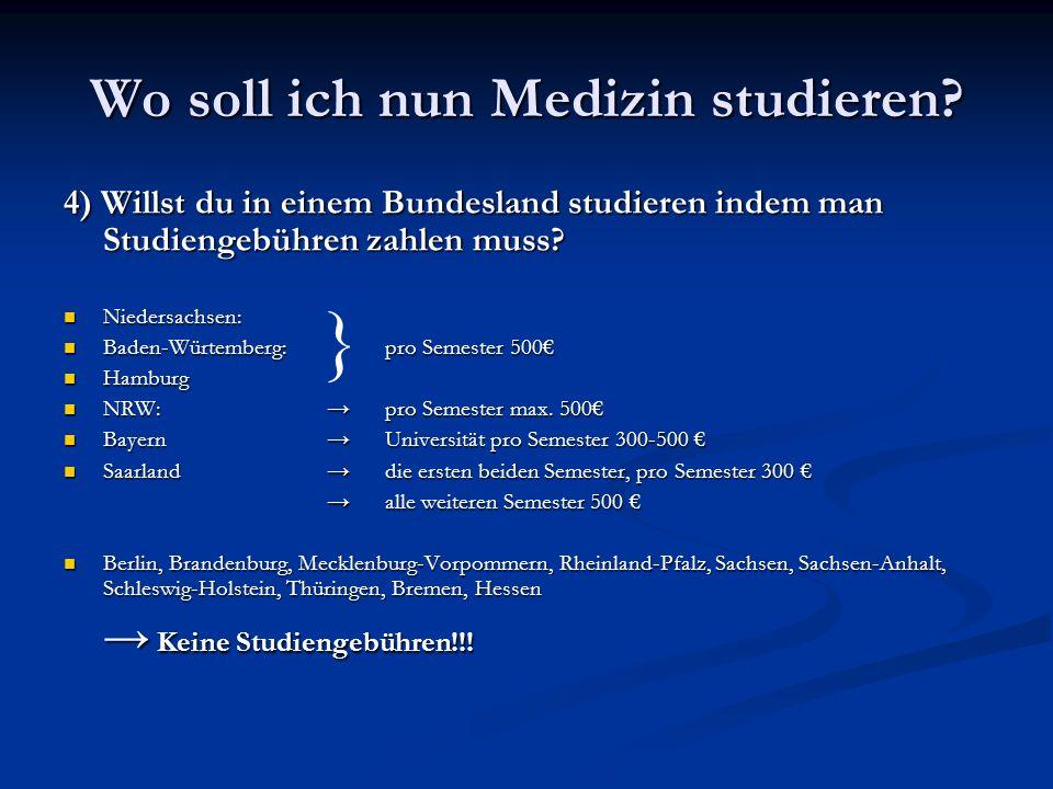 4) Willst du in einem Bundesland studieren indem man Studiengebühren zahlen muss? Niedersachsen: Niedersachsen: Baden-Würtemberg: pro Semester 500 Bad