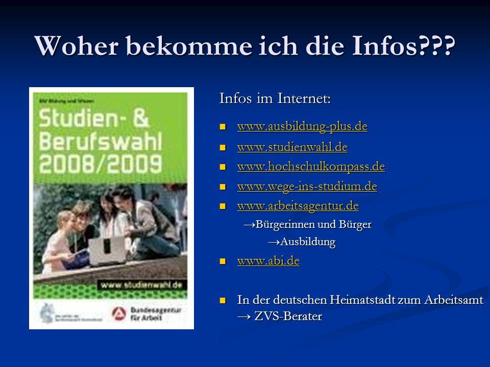 Woher bekomme ich die Infos??? Infos im Internet: www.ausbildung-plus.de www.studienwahl.de www.hochschulkompass.de www.wege-ins-studium.de www.arbeit