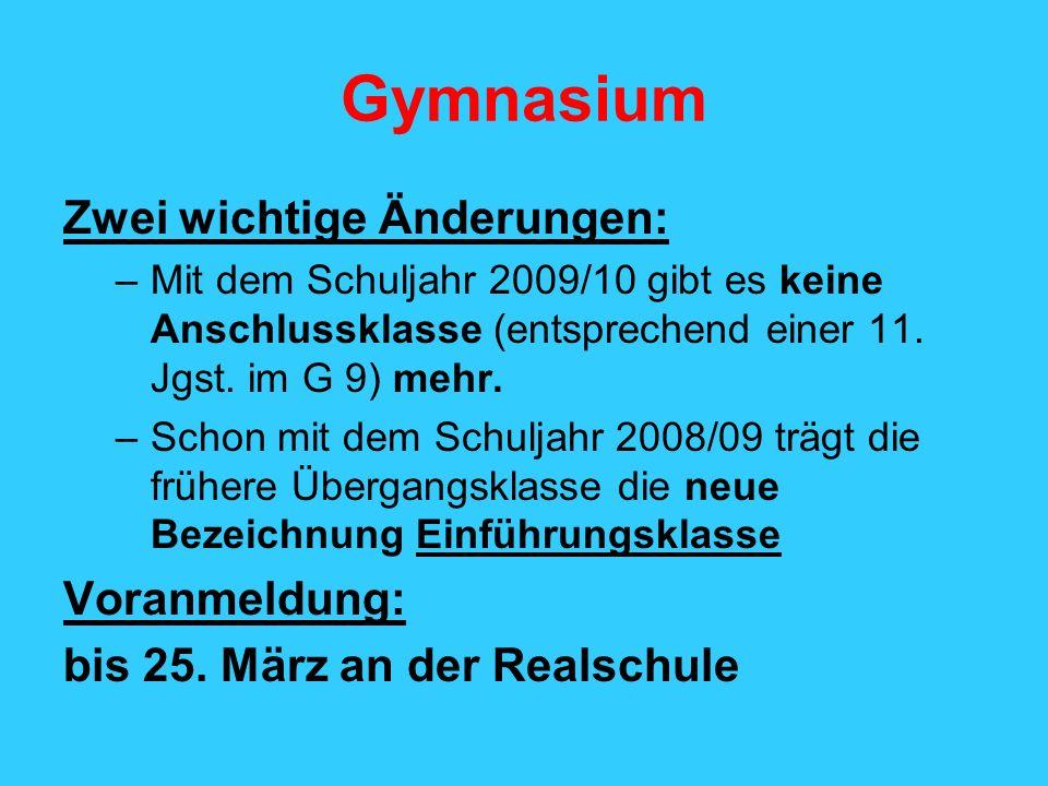 Gymnasium Zwei wichtige Änderungen: –Mit dem Schuljahr 2009/10 gibt es keine Anschlussklasse (entsprechend einer 11. Jgst. im G 9) mehr. –Schon mit de