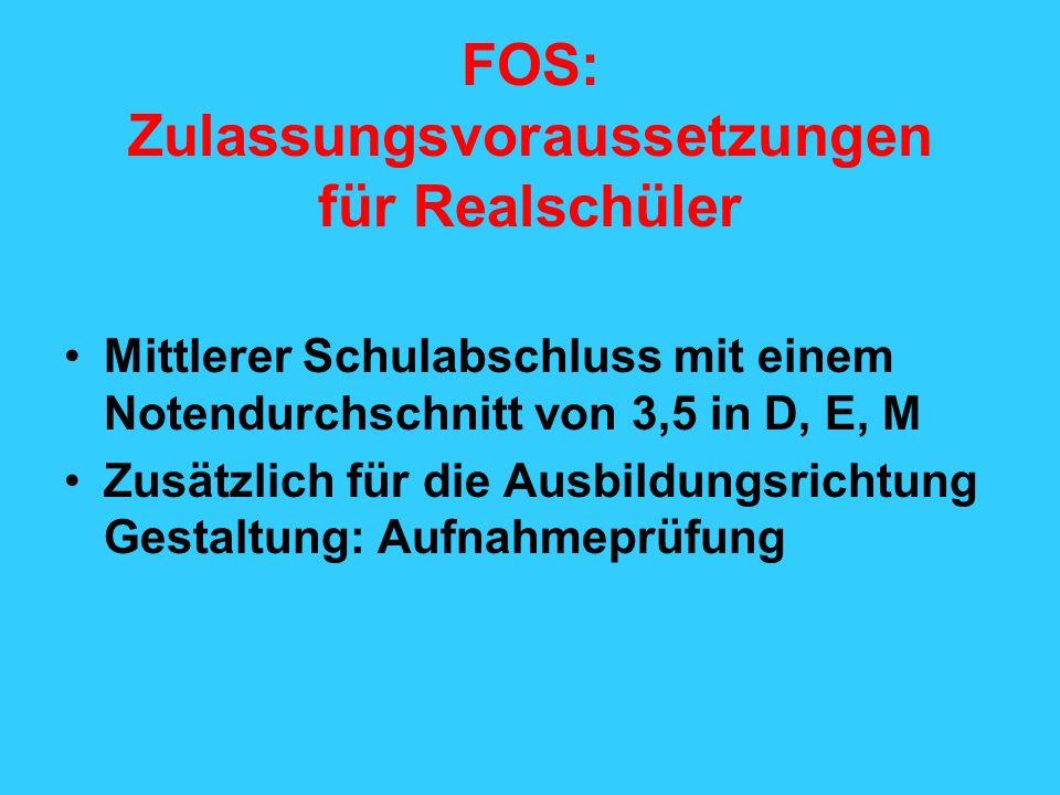 FOS: Zulassungsvoraussetzungen für Realschüler Mittlerer Schulabschluss mit einem Notendurchschnitt von 3,5 in D, E, M Zusätzlich für die Ausbildungsr