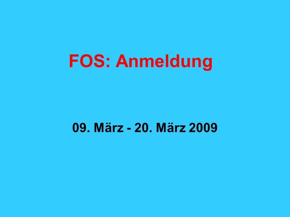 FOS: Anmeldung 09. März - 20. März 2009