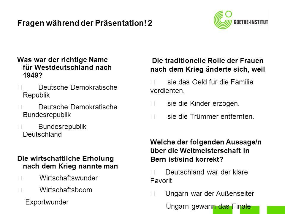 Fragen während der Präsentation! 2 Was war der richtige Name für Westdeutschland nach 1949? ˜ Deutsche Demokratische Republik ˜ Deutsche Demokratische