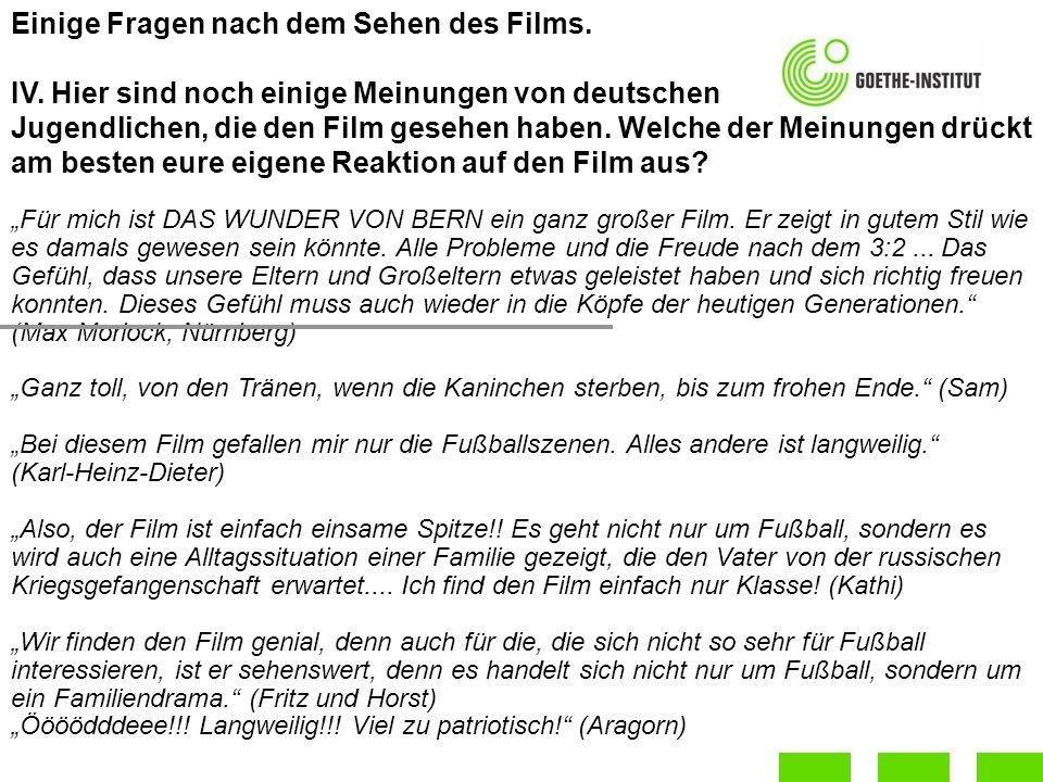 Einige Fragen nach dem Sehen des Films. IV. Hier sind noch einige Meinungen von deutschen Jugendlichen, die den Film gesehen haben. Welche der Meinung
