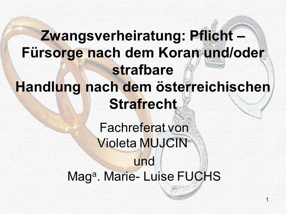 1 Zwangsverheiratung: Pflicht – Fürsorge nach dem Koran und/oder strafbare Handlung nach dem österreichischen Strafrecht Fachreferat von Violeta MUJCIN und Mag a.