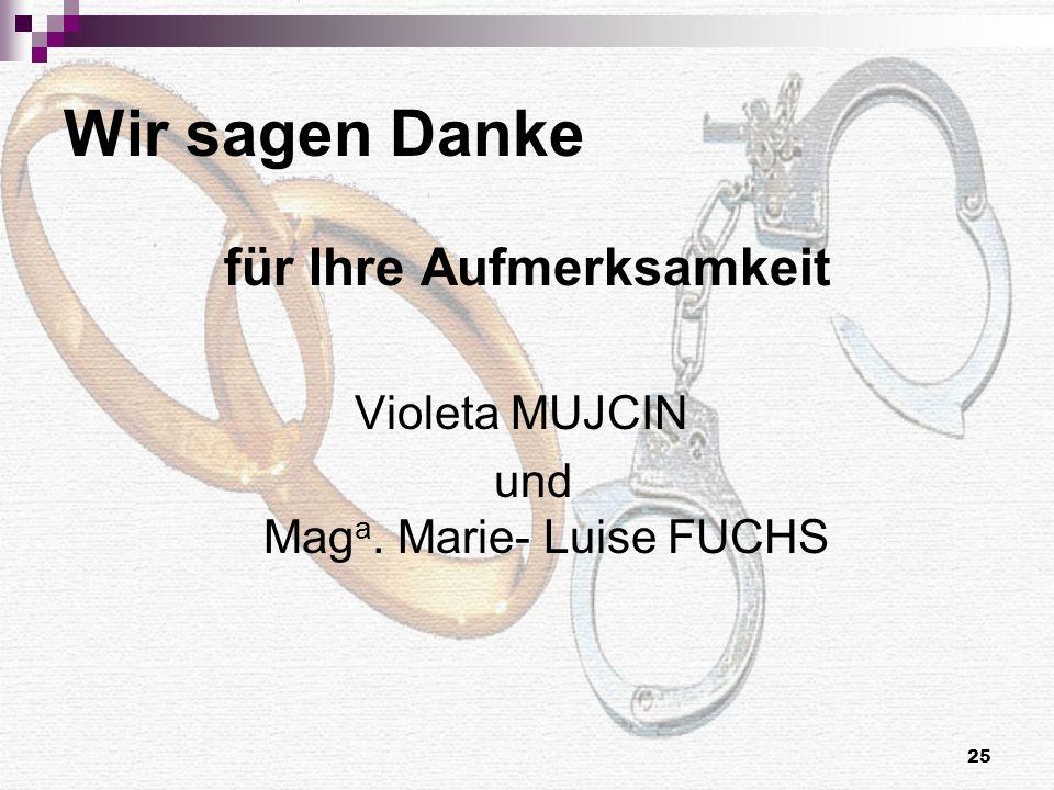 25 Wir sagen Danke für Ihre Aufmerksamkeit Violeta MUJCIN und Mag a. Marie- Luise FUCHS