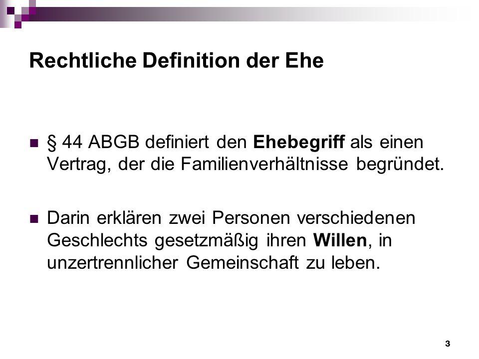 3 Rechtliche Definition der Ehe § 44 ABGB definiert den Ehebegriff als einen Vertrag, der die Familienverhältnisse begründet.