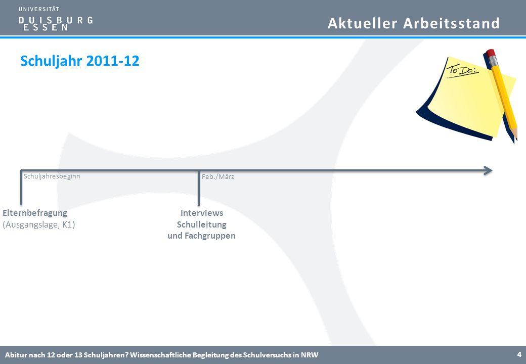 Aktueller Arbeitsstand Abitur nach 12 oder 13 Schuljahren? Wissenschaftliche Begleitung des Schulversuchs in NRW 4 Elternbefragung (Ausgangslage, K1)