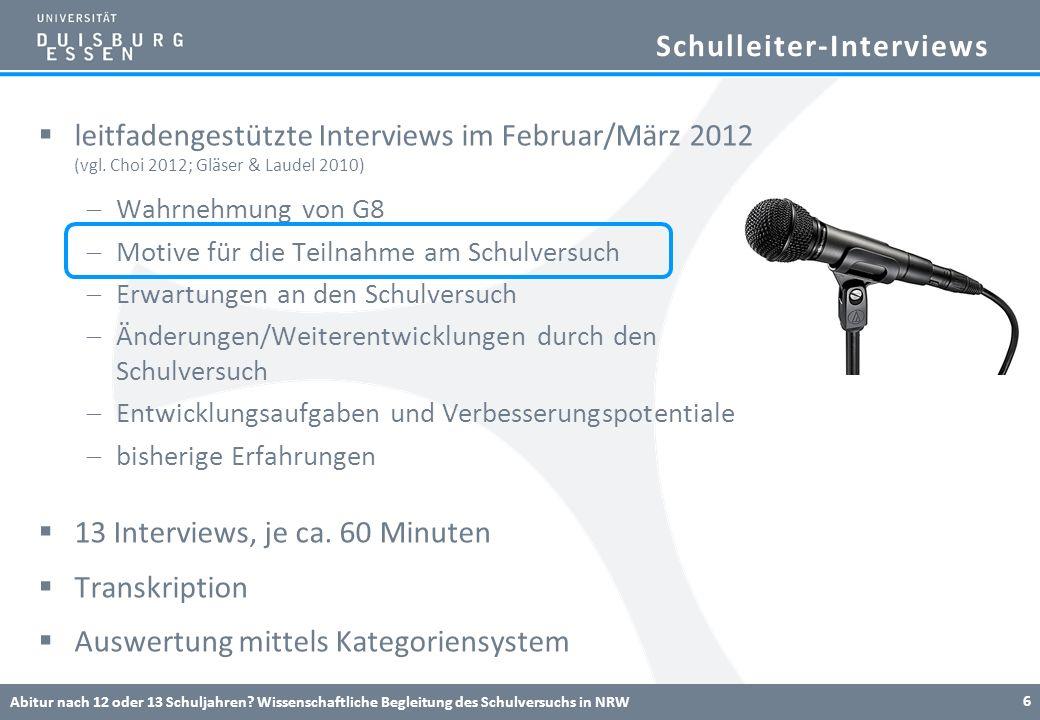 Schulleiter-Interviews leitfadengestützte Interviews im Februar/März 2012 (vgl. Choi 2012; Gläser & Laudel 2010) Wahrnehmung von G8 Motive für die Tei
