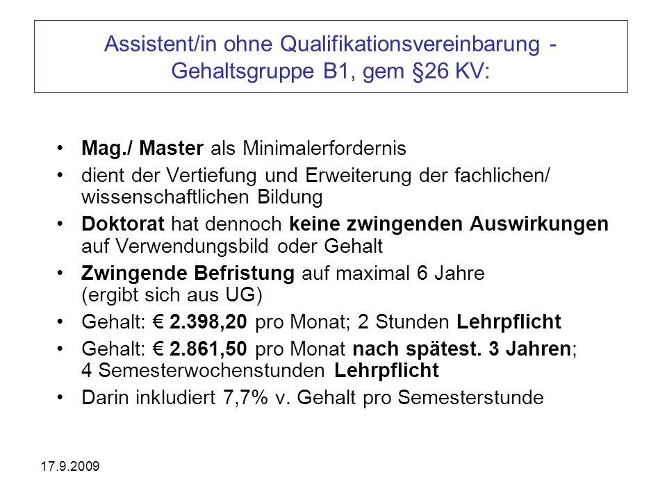 17.9.2009 Assistent/in ohne Qualifikationsvereinbarung - Gehaltsgruppe B1, gem §26 KV: Mag./ Master als Minimalerfordernis dient der Vertiefung und Er