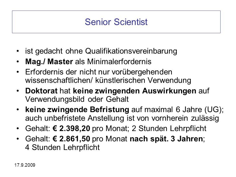 17.9.2009 Senior Scientist ist gedacht ohne Qualifikationsvereinbarung Mag./ Master als Minimalerfordernis Erfordernis der nicht nur vorübergehenden w