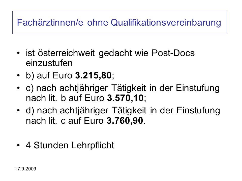 17.9.2009 Fachärztinnen/e ohne Qualifikationsvereinbarung ist österreichweit gedacht wie Post-Docs einzustufen b) auf Euro 3.215,80; c) nach achtjähri