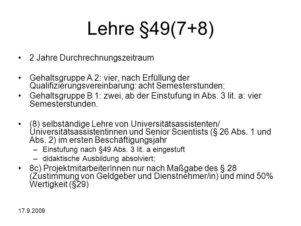17.9.2009 Lehre §49(7+8) 2 Jahre Durchrechnungszeitraum Gehaltsgruppe A 2: vier, nach Erfüllung der Qualifizierungsvereinbarung: acht Semesterstunden;