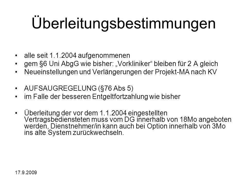 17.9.2009 Überleitungsbestimmungen alle seit 1.1.2004 aufgenommenen gem §6 Uni AbgG wie bisher: Vorkliniker bleiben für 2 A gleich Neueinstellungen un