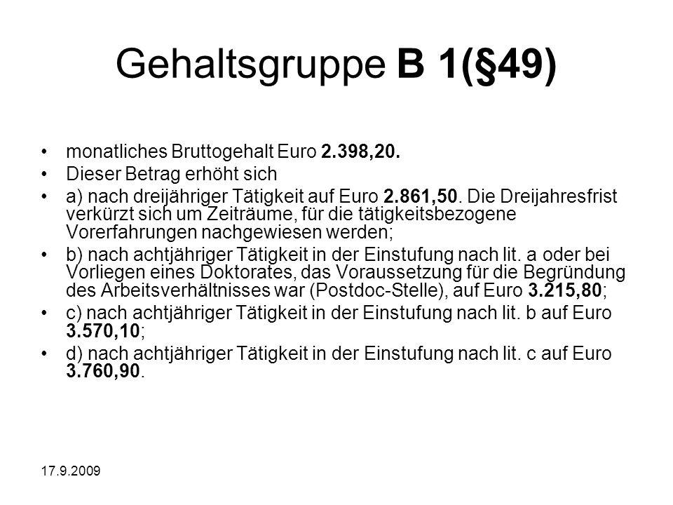 17.9.2009 Gehaltsgruppe B 1(§49) monatliches Bruttogehalt Euro 2.398,20. Dieser Betrag erhöht sich a) nach dreijähriger Tätigkeit auf Euro 2.861,50. D